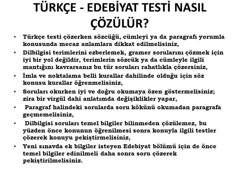 TÜRKÇE - EDEBİYAT TESTİ NASIL ÇÖZÜLÜR? Türkçe testi çözerken sözcüğü, cümleyi ya da paragrafı yorumla konusunda mecaz anlamlara dikkat edilmelisiniz,