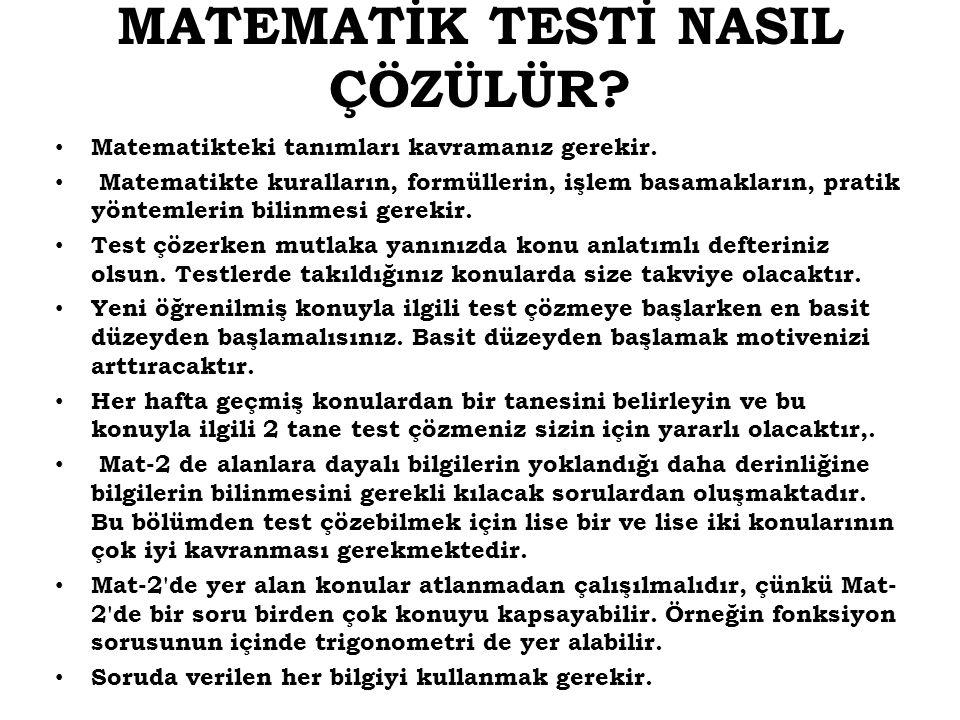 MATEMATİK TESTİ NASIL ÇÖZÜLÜR? Matematikteki tanımları kavramanız gerekir. Matematikte kuralların, formüllerin, işlem basamakların, pratik yöntemlerin