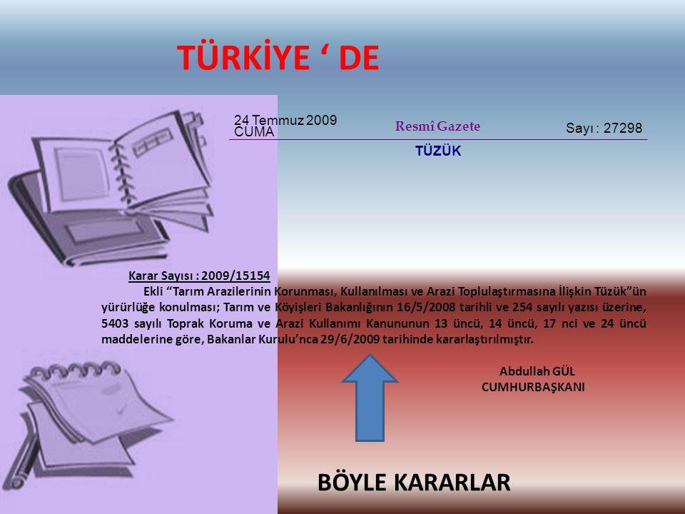 """TÜRKİYE ' DE 24 Temmuz 2009 CUMA Resmî Gazete Sayı : 27298 TÜZÜK Karar Sayısı : 2009/15154 Ekli """"Tarım Arazilerinin Korunması, Kullanılması ve Arazi T"""