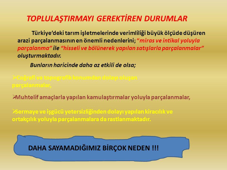 """TOPLULAŞTIRMAYI GEREKTİREN DURUMLAR Türkiye'deki tarım işletmelerinde verimliliği büyük ölçüde düşüren arazi parçalanmasının en önemli nedenlerini; """"m"""