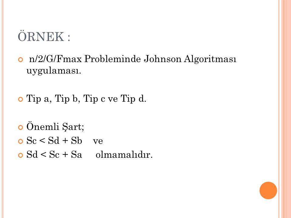 ÖRNEK : n/2/G/Fmax Probleminde Johnson Algoritması uygulaması.