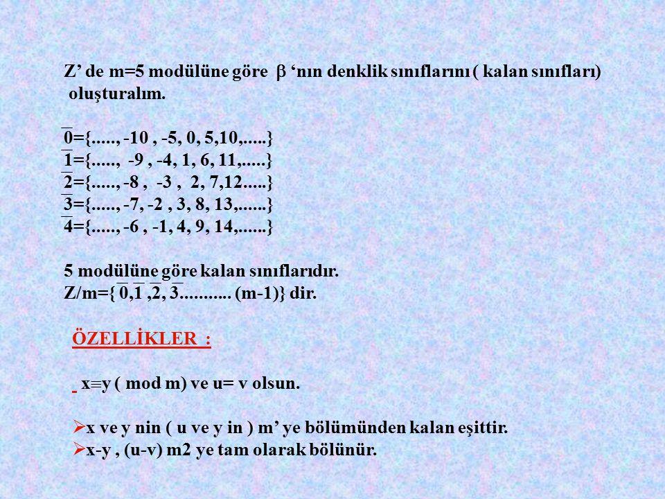 MODÜLER ARİTMETİK : Z ' de  ={ x,y} : m  (x-y)}, m  1 ve m  Z + bağıntısı denklik bağıntısıdır. O halde  (x,y)   için x  y (mod m) Örnek : Z d