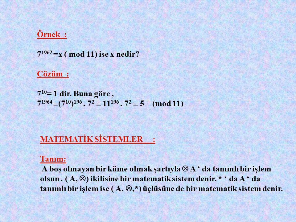 Örnek : Z/5 de 4. ( 2+ 4) +3 işleminin sonucu nedir? Çözüm : 4.( 2+ 4) +3 =4. ( 2+ 4)+ 3 =4. 6+ 3 =4. 1+ 3 =4+3 =7 = 2