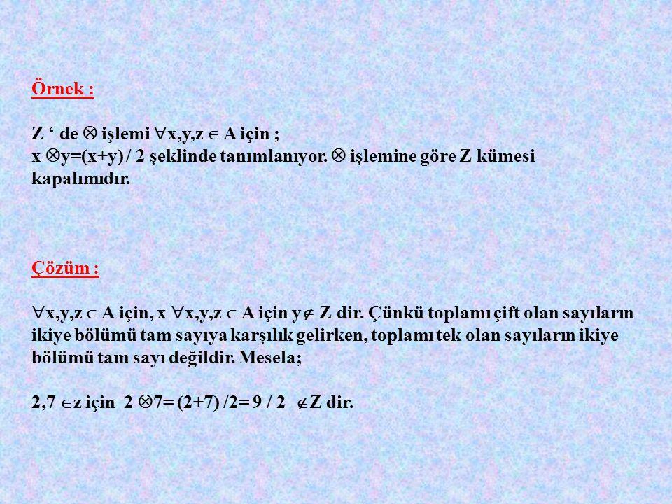 İŞLEMİN ÖZELLİKLERİ : A boş olmayan bir küme ve , A' da tanımlı bir işlem olsun;  x, y  A için x  y  A ise A kümesi  işlemine göre kapalıdır. 