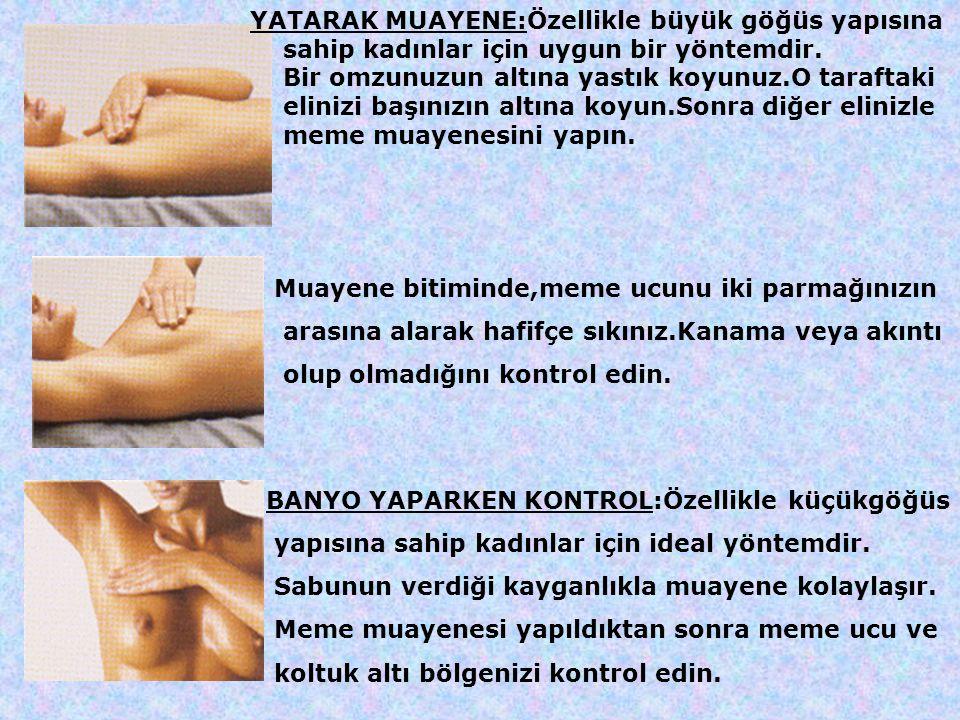 YATARAK MUAYENE:Özellikle büyük göğüs yapısına sahip kadınlar için uygun bir yöntemdir.