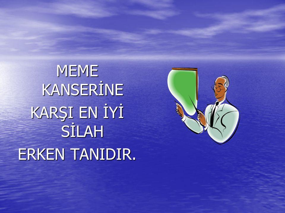 MEME KANSERİNE KARŞI EN İYİ SİLAH ERKEN TANIDIR.