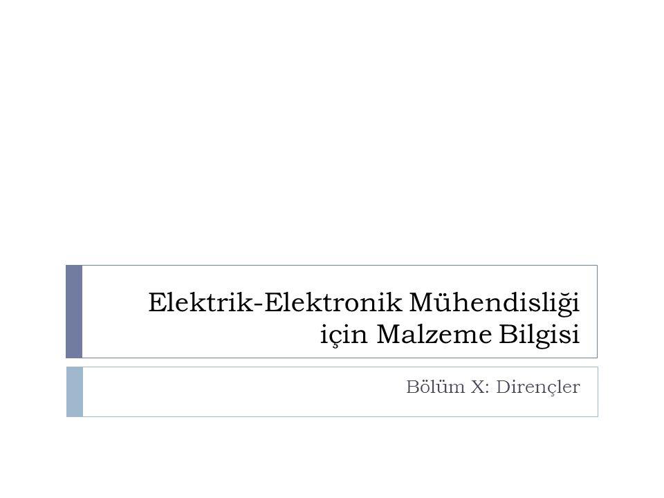 Elektrik-Elektronik Mühendisliği için Malzeme Bilgisi Bölüm X: Dirençler