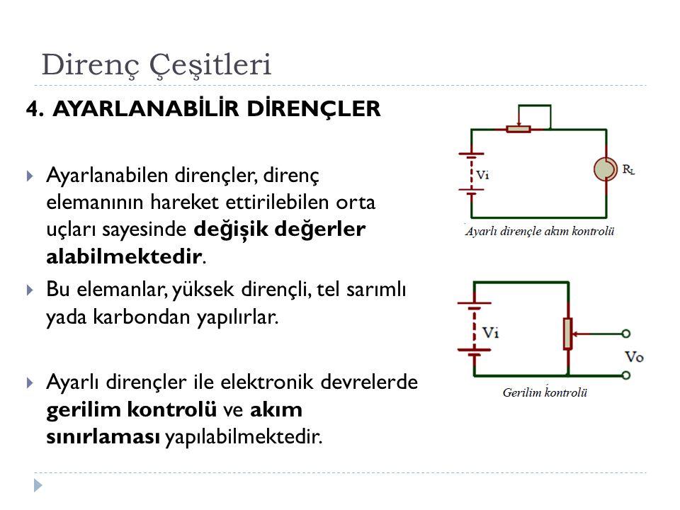 Direnç Çeşitleri 4. AYARLANAB İ L İ R D İ RENÇLER  Ayarlanabilen dirençler, direnç elemanının hareket ettirilebilen orta uçları sayesinde de ğ işik d