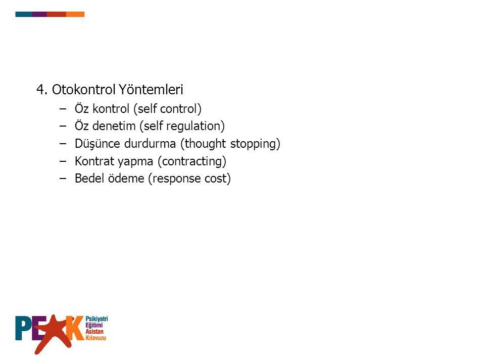 4. Otokontrol Yöntemleri –Öz kontrol (self control) –Öz denetim (self regulation) –Düşünce durdurma (thought stopping) –Kontrat yapma (contracting) –B