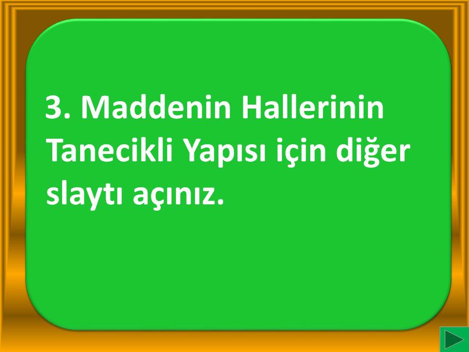 3. Maddenin Hallerinin Tanecikli Yapısı için diğer slaytı açınız.