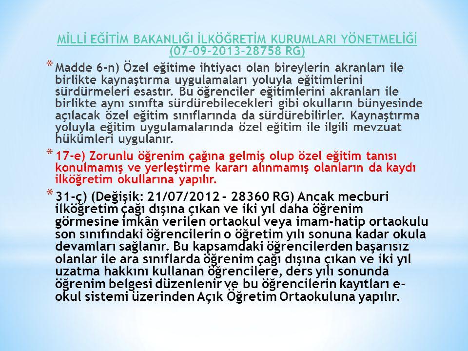 MİLLİ EĞİTİM BAKANLIĞI İLKÖĞRETİM KURUMLARI YÖNETMELİĞİ (07-09-2013-28758 RG) * Madde 6-n) Özel eğitime ihtiyacı olan bireylerin akranları ile birlikt