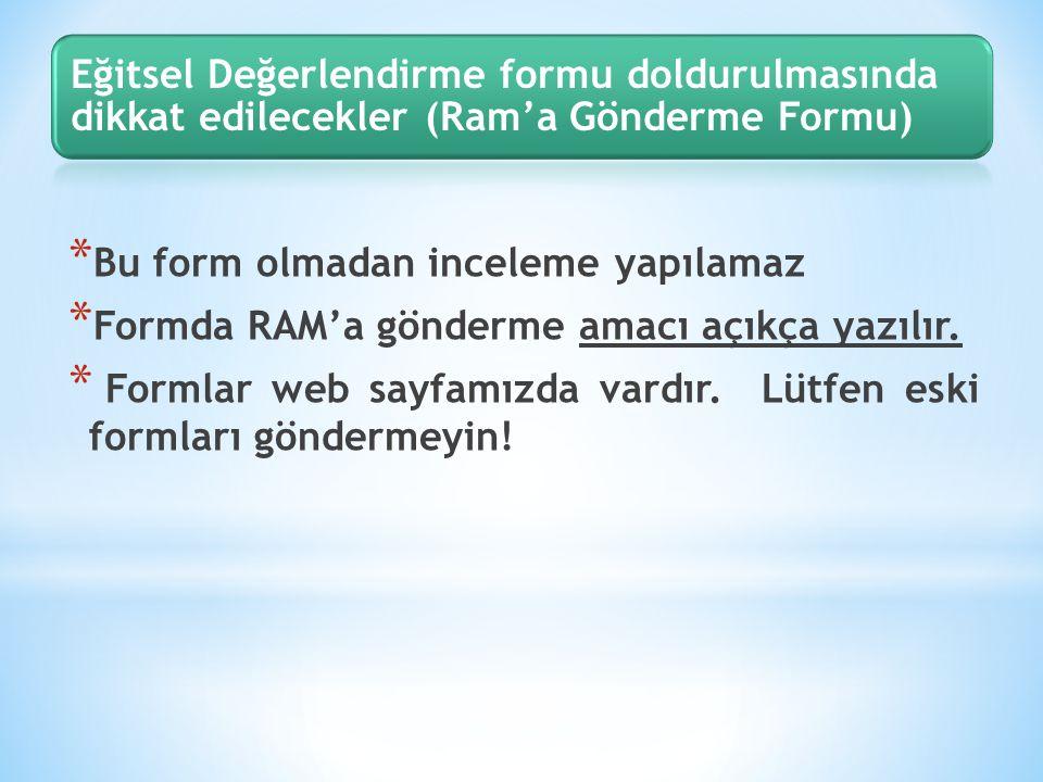 * Bu form olmadan inceleme yapılamaz * Formda RAM'a gönderme amacı açıkça yazılır. * Formlar web sayfamızda vardır. Lütfen eski formları göndermeyin!