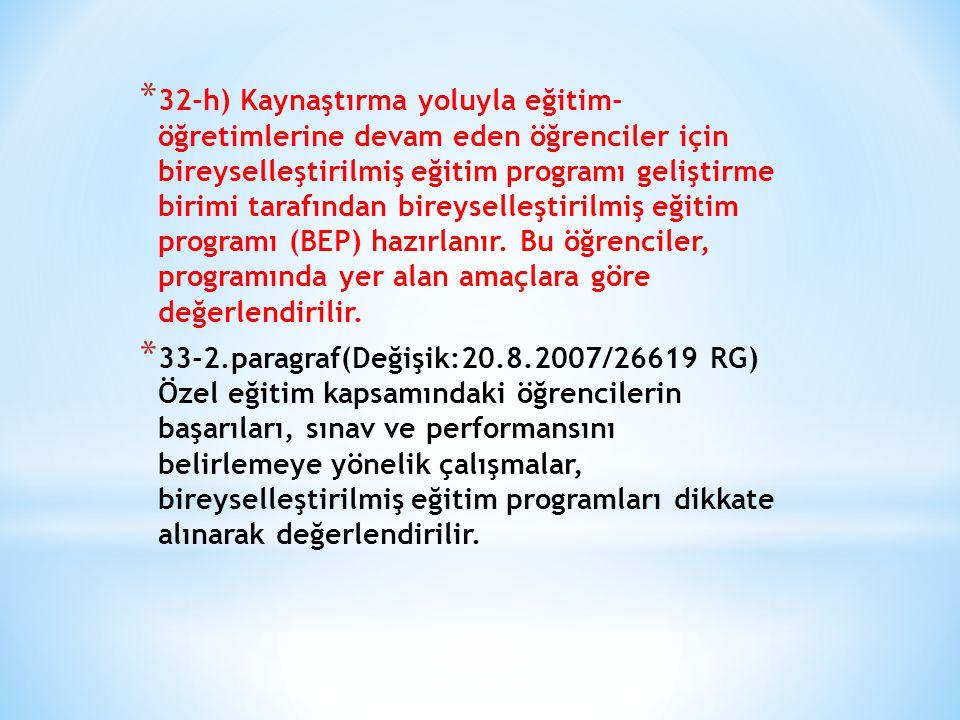 * 32-h) Kaynaştırma yoluyla eğitim- öğretimlerine devam eden öğrenciler için bireyselleştirilmiş eğitim programı geliştirme birimi tarafından bireysel