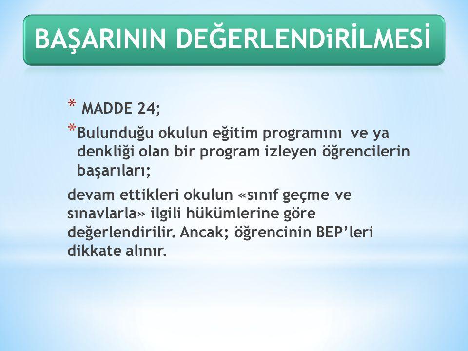 * MADDE 24; * Bulunduğu okulun eğitim programını ve ya denkliği olan bir program izleyen öğrencilerin başarıları; devam ettikleri okulun «sınıf geçme