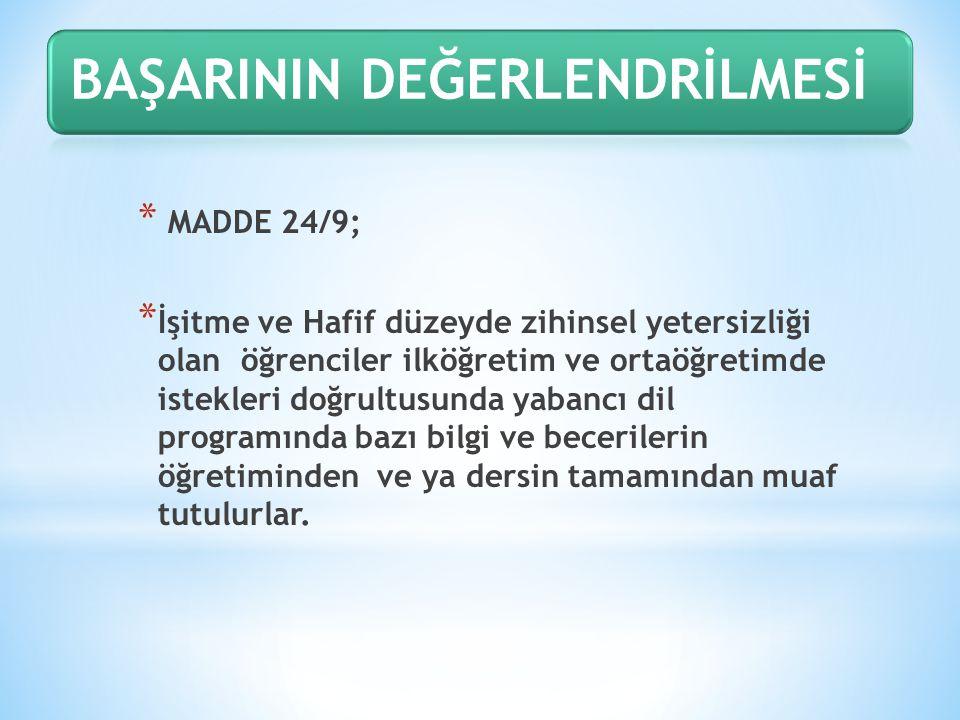 * MADDE 24/9; * İşitme ve Hafif düzeyde zihinsel yetersizliği olan öğrenciler ilköğretim ve ortaöğretimde istekleri doğrultusunda yabancı dil programı