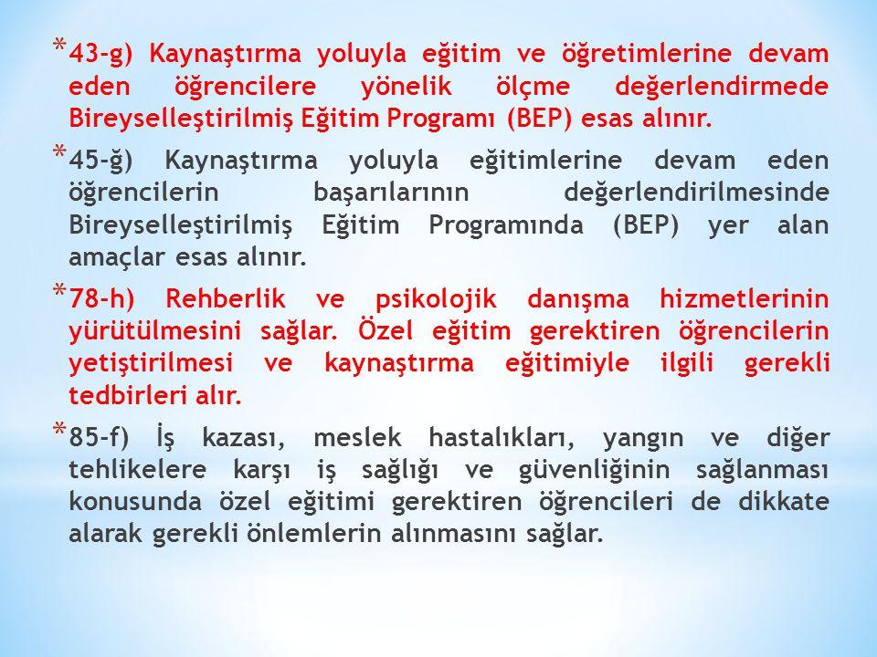 * 43-g) Kaynaştırma yoluyla eğitim ve öğretimlerine devam eden öğrencilere yönelik ölçme değerlendirmede Bireyselleştirilmiş Eğitim Programı (BEP) esa