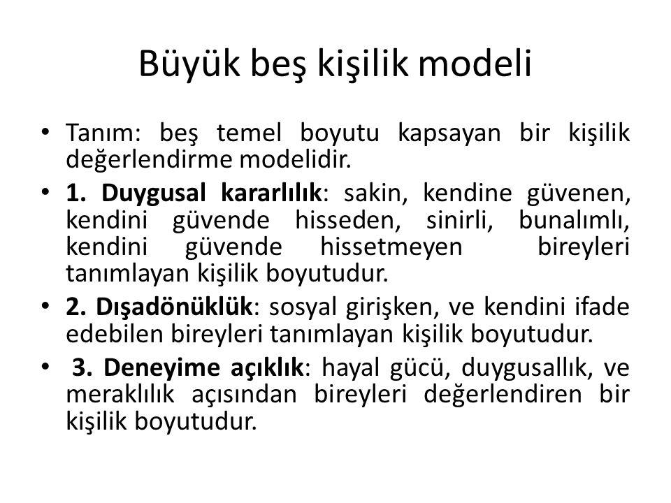 Büyük beş kişilik modeli Tanım: beş temel boyutu kapsayan bir kişilik değerlendirme modelidir. 1. Duygusal kararlılık: sakin, kendine güvenen, kendini