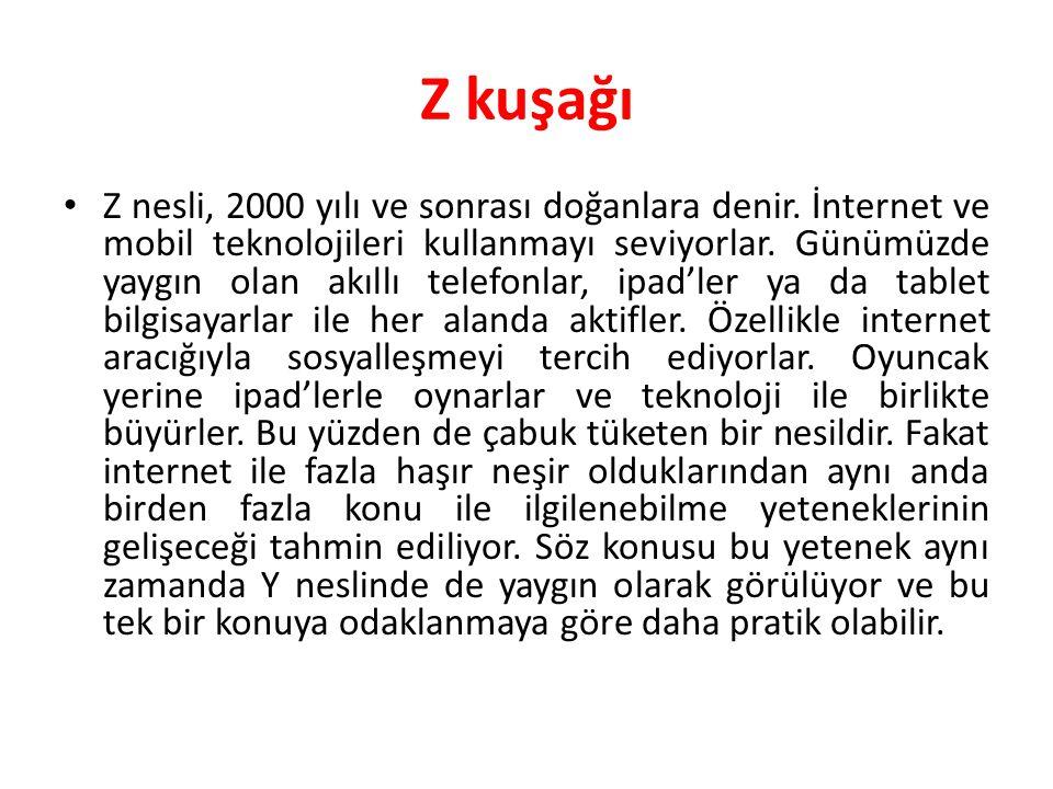 Z kuşağı Z nesli, 2000 yılı ve sonrası doğanlara denir. İnternet ve mobil teknolojileri kullanmayı seviyorlar. Günümüzde yaygın olan akıllı telefonlar