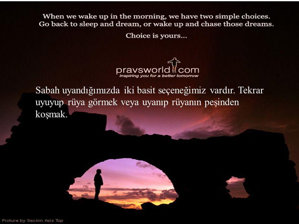 Sabah uyandığımızda iki basit seçeneğimiz vardır.
