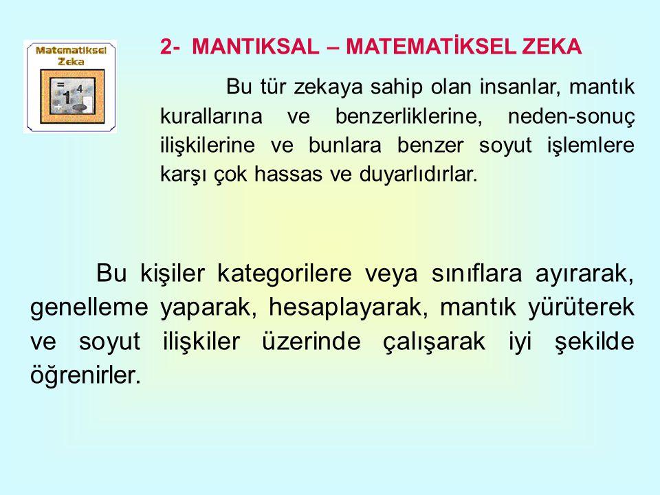 2- MANTIKSAL – MATEMATİKSEL ZEKA Bu tür zekaya sahip olan insanlar, mantık kurallarına ve benzerliklerine, neden-sonuç ilişkilerine ve bunlara benzer