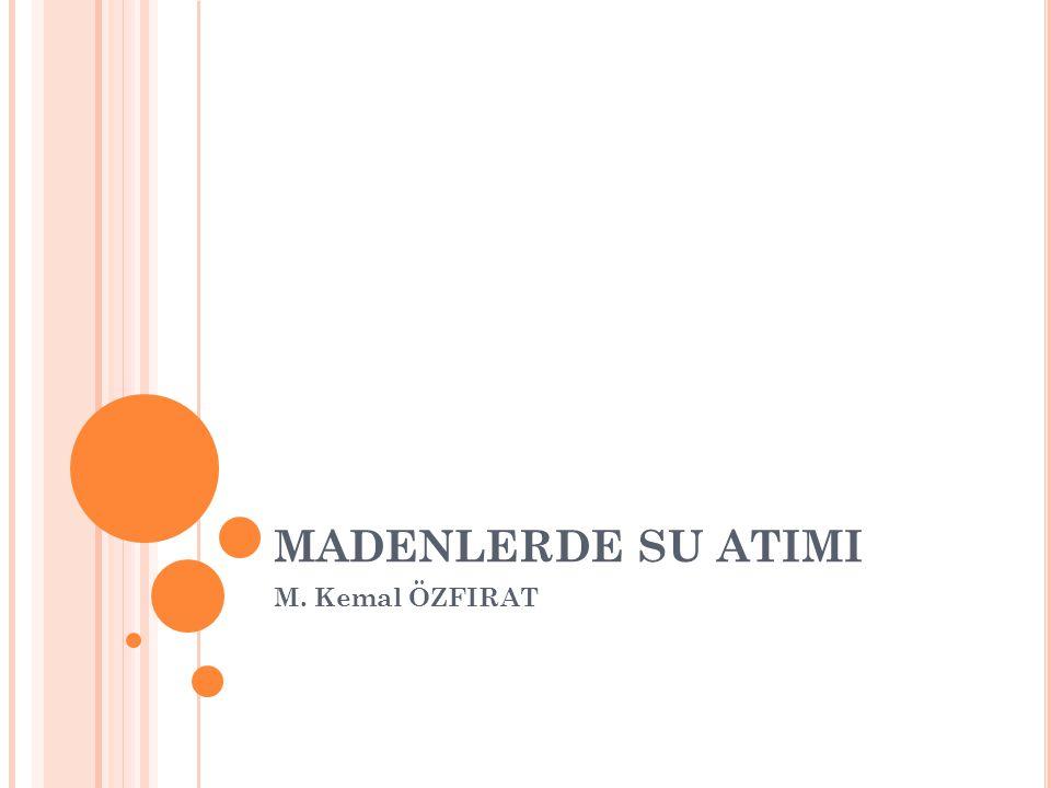 MADENLERDE SU ATIMI M. Kemal ÖZFIRAT