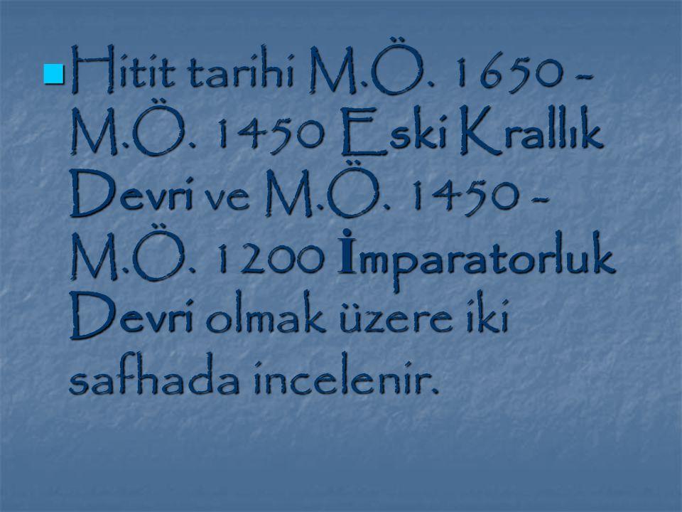 Hitit tarihi M.Ö.1650 - M.Ö. 1450 Eski Krallık Devri ve M.Ö.