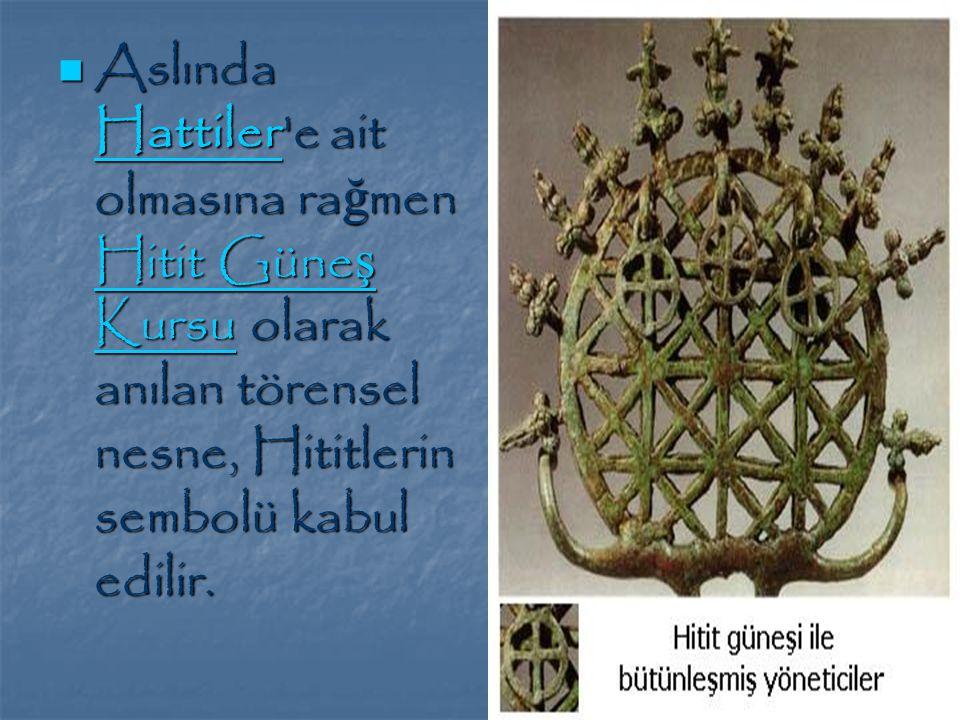Aslında Hattiler e ait olmasına ra ğ men Hitit Güne ş Kursu olarak anılan törensel nesne, Hititlerin sembolü kabul edilir.