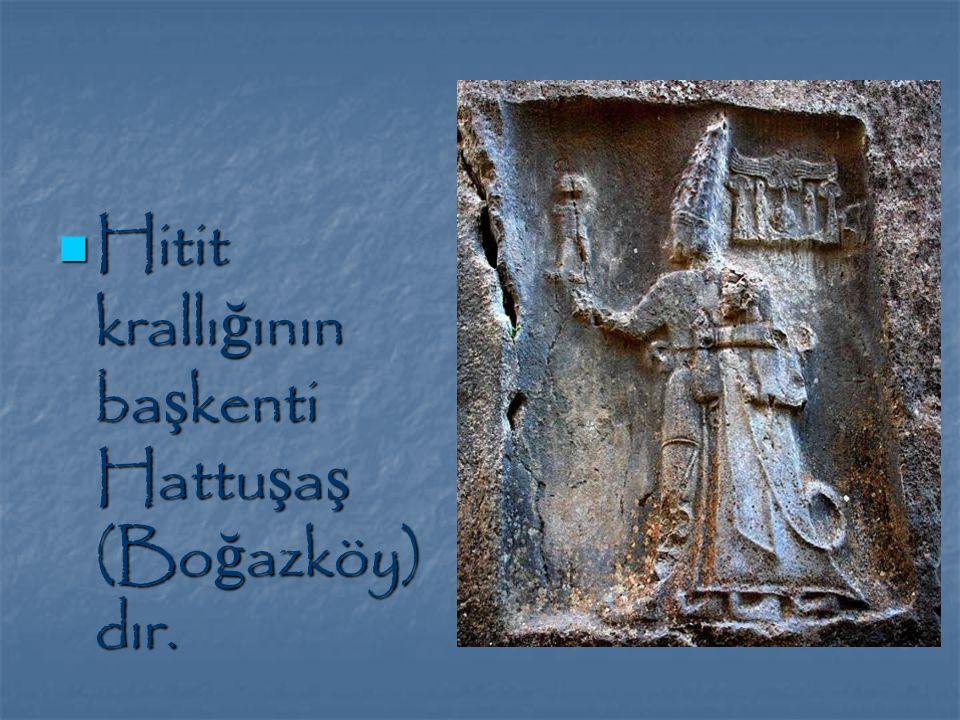 Hitit krallı ğ ının ba ş kenti Hattu ş a ş (Bo ğ azköy) dır.