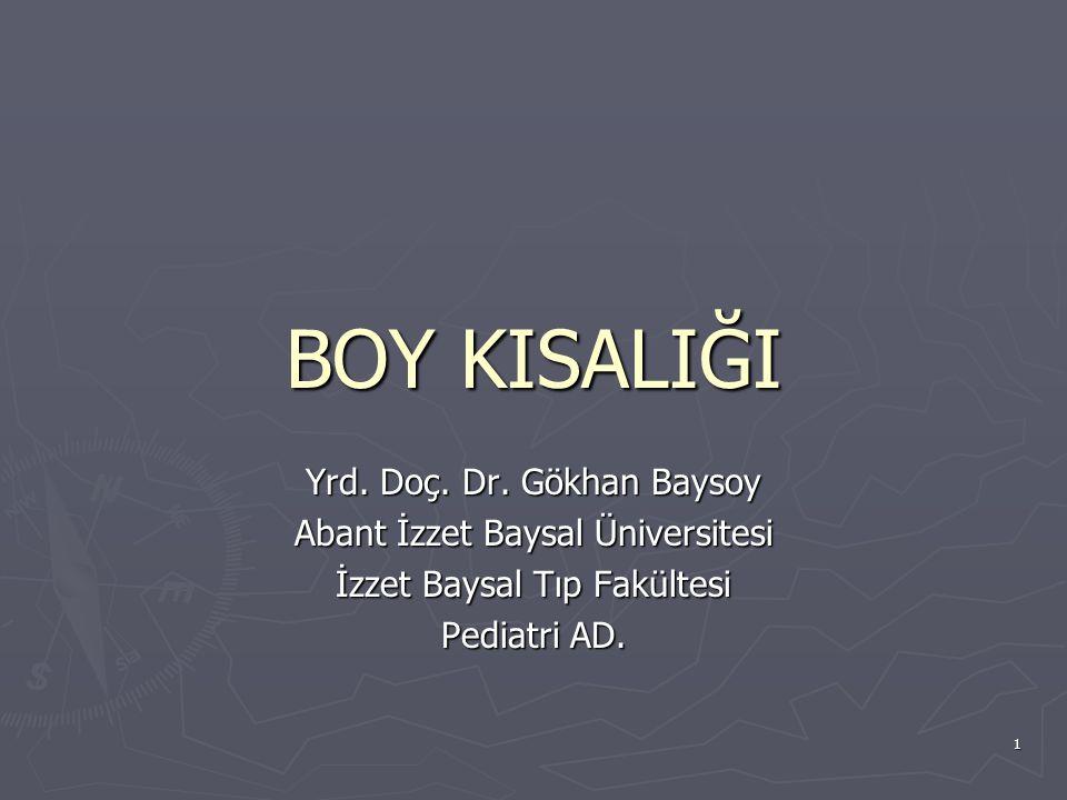 1 BOY KISALIĞI Yrd. Doç. Dr. Gökhan Baysoy Abant İzzet Baysal Üniversitesi İzzet Baysal Tıp Fakültesi Pediatri AD.