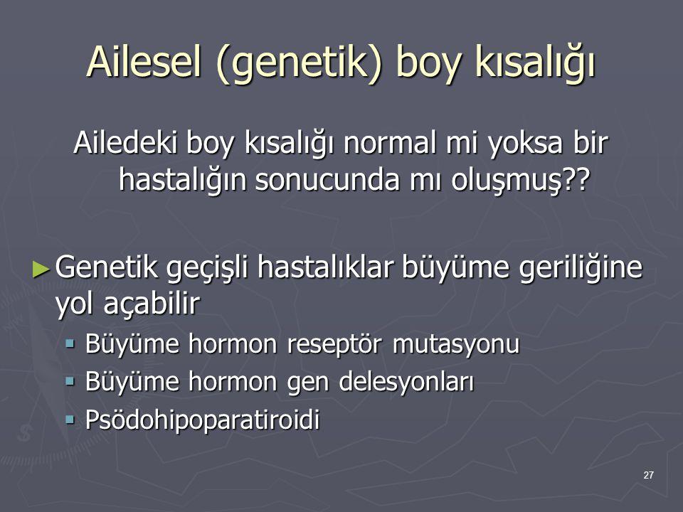 27 Ailesel (genetik) boy kısalığı Ailedeki boy kısalığı normal mi yoksa bir hastalığın sonucunda mı oluşmuş?? ► Genetik geçişli hastalıklar büyüme ger