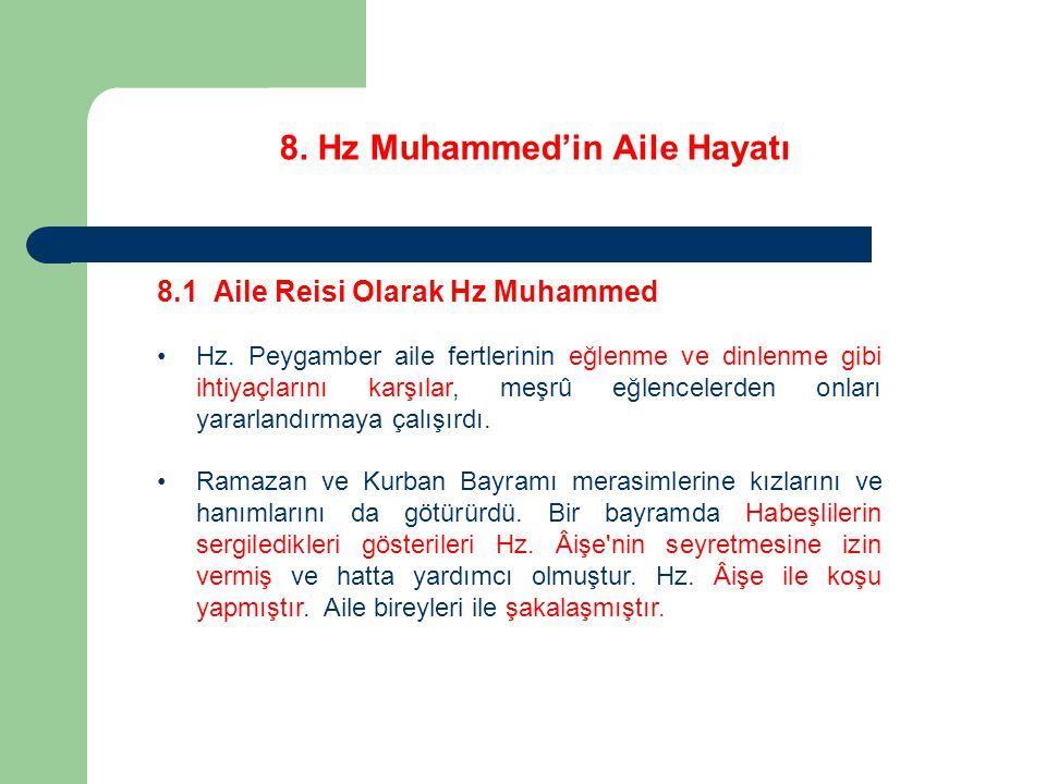 8. Hz Muhammed'in Aile Hayatı 8.1 Aile Reisi Olarak Hz Muhammed Hz. Peygamber aile fertlerinin eğlenme ve dinlenme gibi ihtiyaçlarını karşılar, meşrû