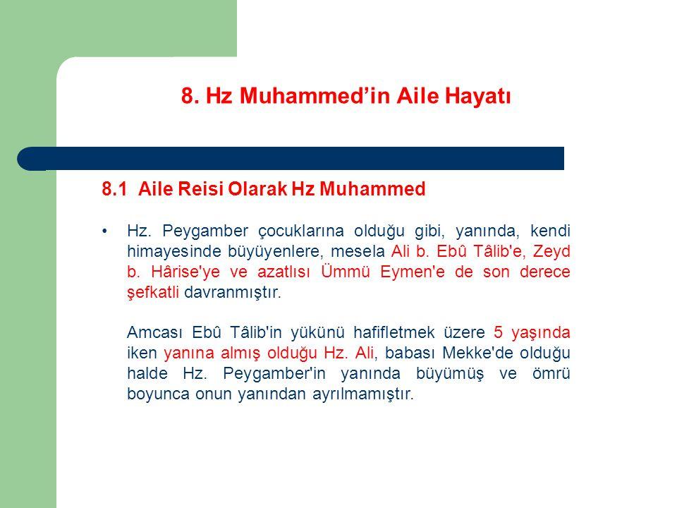 8. Hz Muhammed'in Aile Hayatı 8.1 Aile Reisi Olarak Hz Muhammed Hz. Peygamber çocuklarına olduğu gibi, yanında, kendi himayesinde büyüyenlere, mesela
