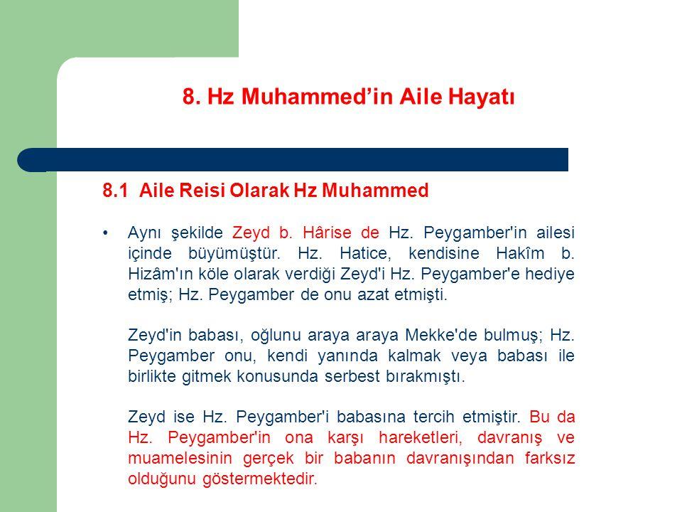 8. Hz Muhammed'in Aile Hayatı 8.1 Aile Reisi Olarak Hz Muhammed Aynı şekilde Zeyd b. Hârise de Hz. Peygamber'in ailesi içinde büyümüştür. Hz. Hatice,