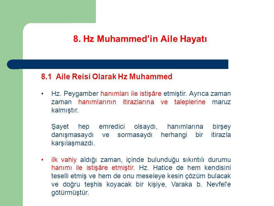 8. Hz Muhammed'in Aile Hayatı 8.1 Aile Reisi Olarak Hz Muhammed Hz. Peygamber hanımları ile istişâre etmiştir. Ayrıca zaman zaman hanımlarının itirazl