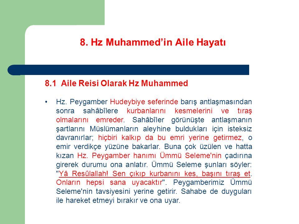 8. Hz Muhammed'in Aile Hayatı 8.1 Aile Reisi Olarak Hz Muhammed Hz. Peygamber Hudeybiye seferinde barış antlaşmasından sonra sahâbîlere kurbanlarını k