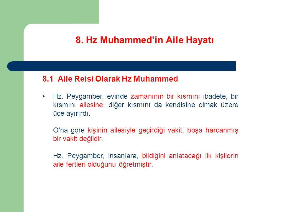 8. Hz Muhammed'in Aile Hayatı 8.1 Aile Reisi Olarak Hz Muhammed Hz. Peygamber, evinde zamanının bir kısmını ibadete, bir kısmını ailesine, diğer kısmı