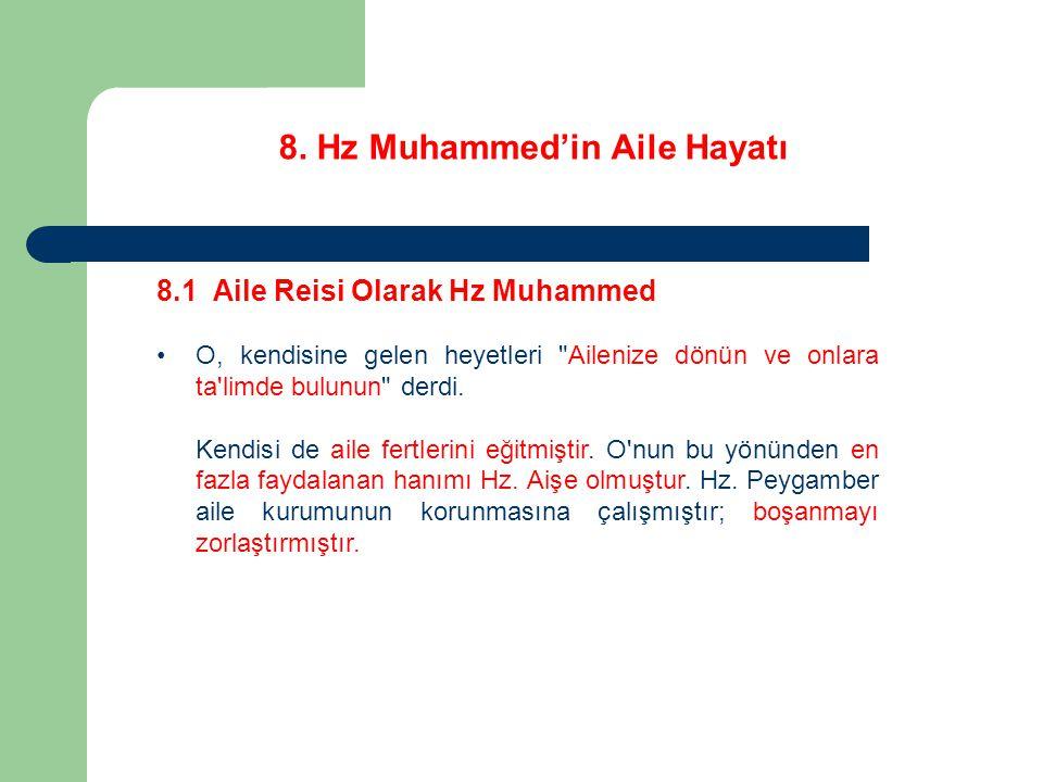 8. Hz Muhammed'in Aile Hayatı 8.1 Aile Reisi Olarak Hz Muhammed O, kendisine gelen heyetleri