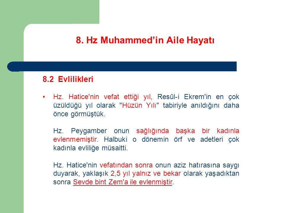 8. Hz Muhammed'in Aile Hayatı 8.2 Evlilikleri Hz. Hatice'nin vefat ettiği yıl, Resûl-i Ekrem'in en çok üzüldüğü yıl olarak