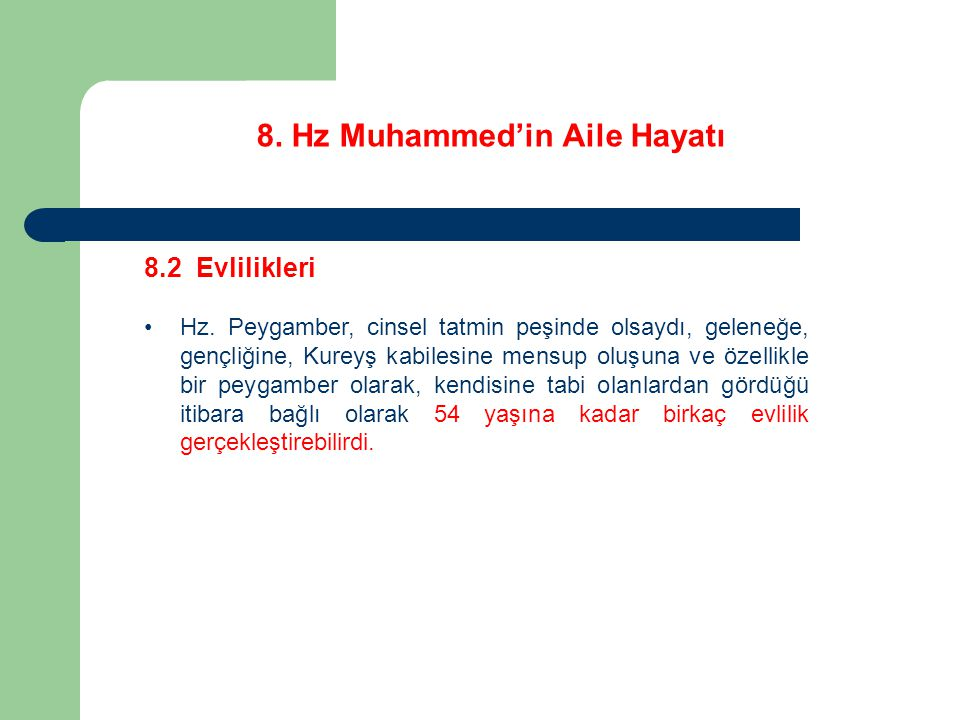 8. Hz Muhammed'in Aile Hayatı 8.2 Evlilikleri Hz. Peygamber, cinsel tatmin peşinde olsaydı, geleneğe, gençliğine, Kureyş kabilesine mensup oluşuna ve