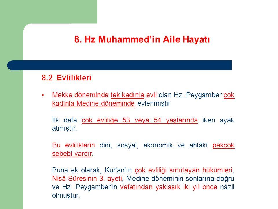 8. Hz Muhammed'in Aile Hayatı 8.2 Evlilikleri Mekke döneminde tek kadınla evli olan Hz. Peygamber çok kadınla Medine döneminde evlenmiştir. İlk defa ç