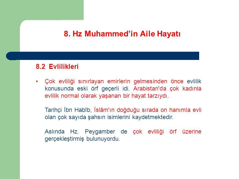 8. Hz Muhammed'in Aile Hayatı 8.2 Evlilikleri Çok evliliği sınırlayan emirlerin gelmesinden önce evlilik konusunda eski örf geçerli idi. Arabistan'da