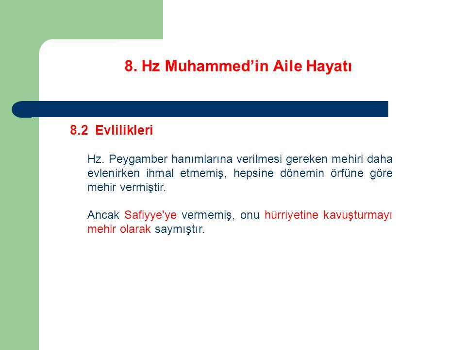 8. Hz Muhammed'in Aile Hayatı 8.2 Evlilikleri Hz. Peygamber hanımlarına verilmesi gereken mehiri daha evlenirken ihmal etmemiş, hepsine dönemin örfüne