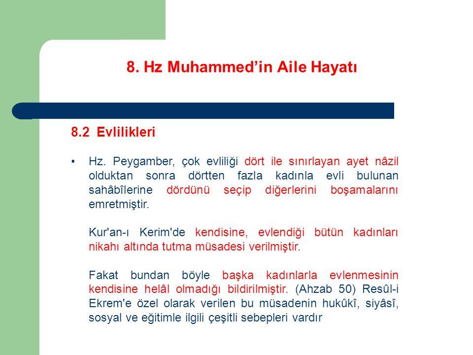 8. Hz Muhammed'in Aile Hayatı 8.2 Evlilikleri Hz. Peygamber, çok evliliği dört ile sınırlayan ayet nâzil olduktan sonra dörtten fazla kadınla evli bul
