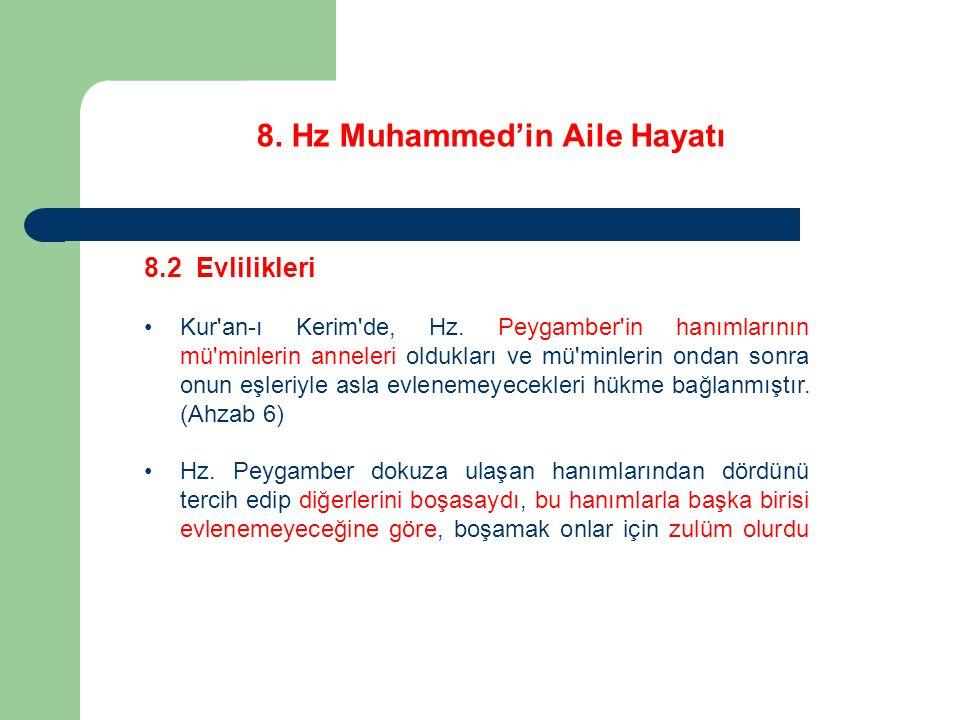 8. Hz Muhammed'in Aile Hayatı 8.2 Evlilikleri Kur'an-ı Kerim'de, Hz. Peygamber'in hanımlarının mü'minlerin anneleri oldukları ve mü'minlerin ondan son