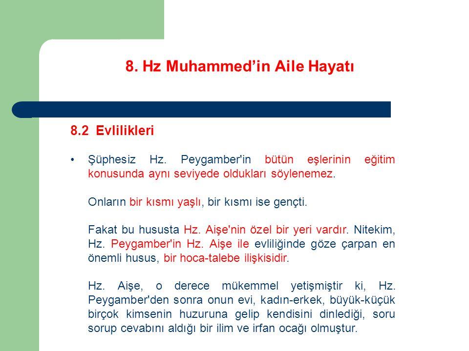 8. Hz Muhammed'in Aile Hayatı 8.2 Evlilikleri Şüphesiz Hz. Peygamber'in bütün eşlerinin eğitim konusunda aynı seviyede oldukları söylenemez. Onların b