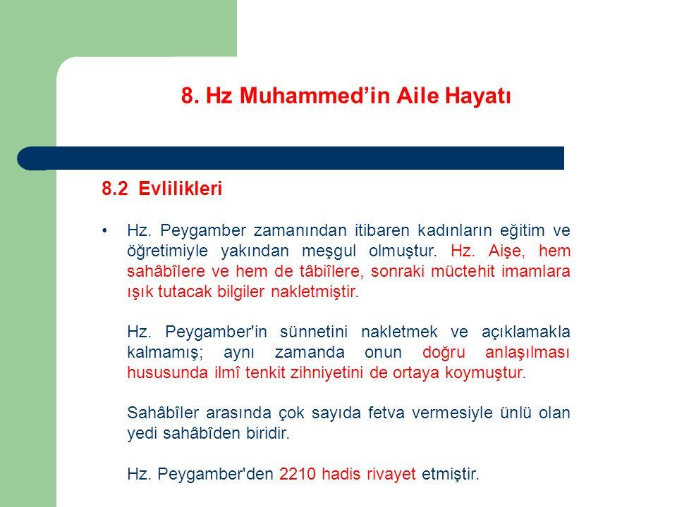 8. Hz Muhammed'in Aile Hayatı 8.2 Evlilikleri Hz. Peygamber zamanından itibaren kadınların eğitim ve öğretimiyle yakından meşgul olmuştur. Hz. Aişe, h