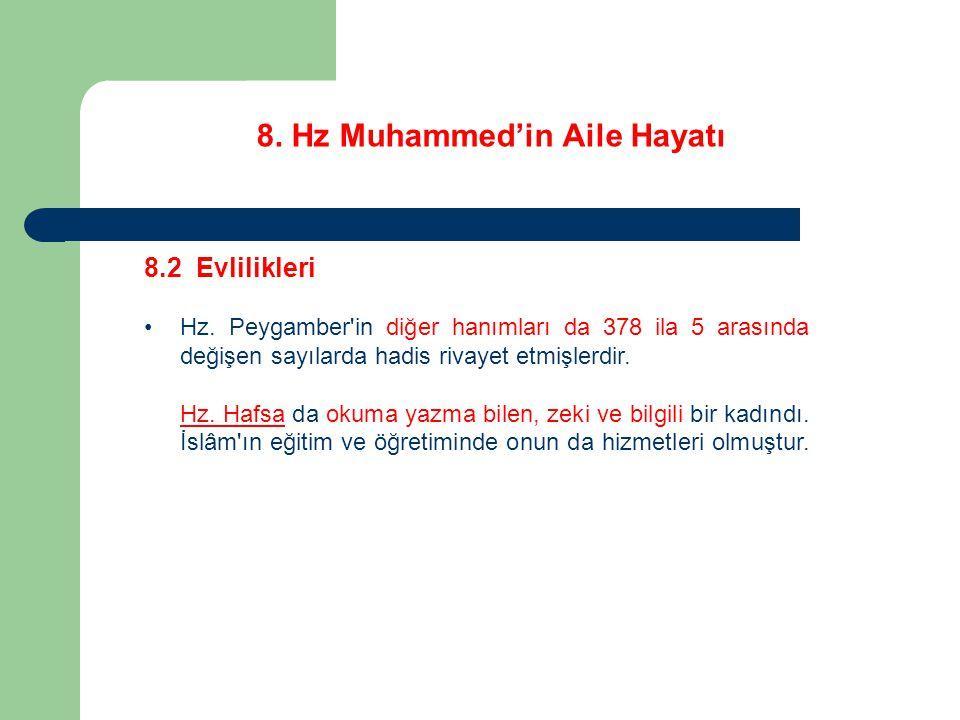 8. Hz Muhammed'in Aile Hayatı 8.2 Evlilikleri Hz. Peygamber'in diğer hanımları da 378 ila 5 arasında değişen sayılarda hadis rivayet etmişlerdir. Hz.