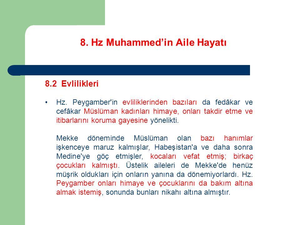 8. Hz Muhammed'in Aile Hayatı 8.2 Evlilikleri Hz. Peygamber'in evliliklerinden bazıları da fedâkar ve cefâkar Müslüman kadınları himaye, onları takdir