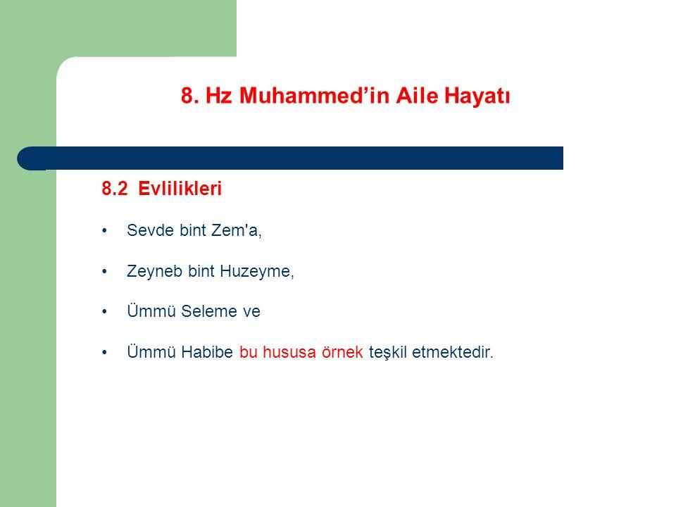 8. Hz Muhammed'in Aile Hayatı 8.2 Evlilikleri Sevde bint Zem'a, Zeyneb bint Huzeyme, Ümmü Seleme ve Ümmü Habibe bu hususa örnek teşkil etmektedir.