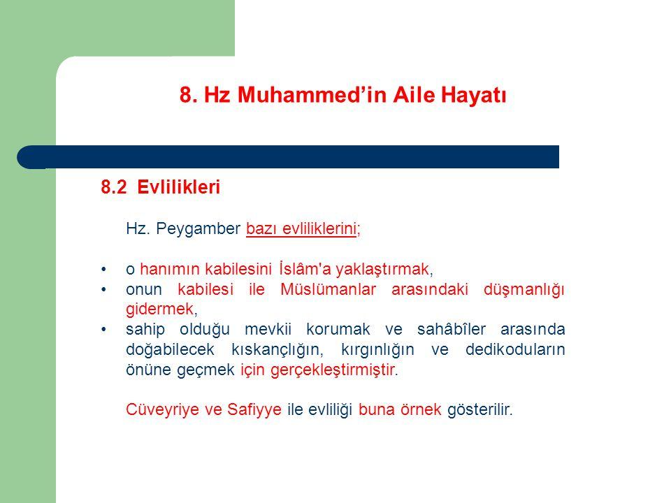 8. Hz Muhammed'in Aile Hayatı 8.2 Evlilikleri Hz. Peygamber bazı evliliklerini; o hanımın kabilesini İslâm'a yaklaştırmak, onun kabilesi ile Müslümanl